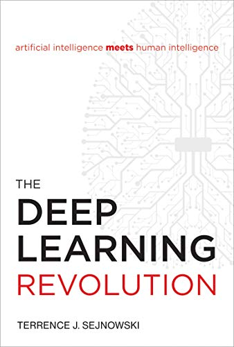 The Deep Learning Revolution (The MIT Press) By Terrence J. Sejnowski (Francis Crick Professor, Salk Institute for Biological Studies)