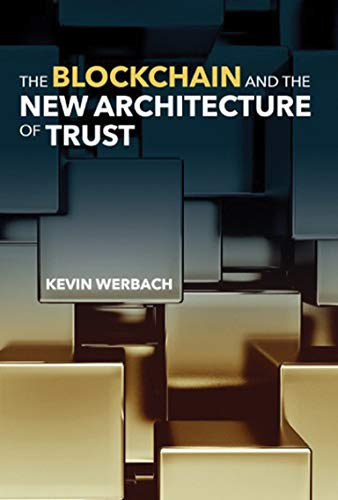 The Blockchain and the New Architecture of Trust By Kevin Werbach (University of Pennsylvania)