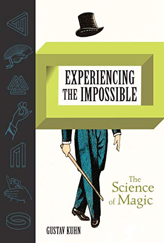 Experiencing the Impossible (The MIT Press) By Gustav Kuhn (Senior Lecturer, University of London)