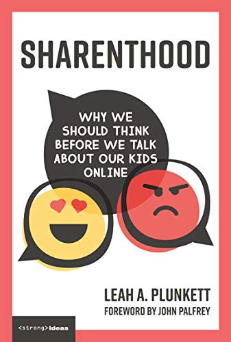 Sharenthood By Leah A. Plunkett (Associate Dean for Administration, Associate Professor of Legal Skills, Director of Academic Succes, UNH School of Law)