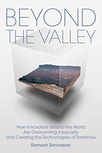 Beyond the Valley By Ramesh Srinivasan (Associate Professor of Information Studies and Design-Media Arts, University of California, Los Angeles)