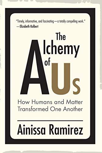 The Alchemy of Us By Ainissa Ramirez