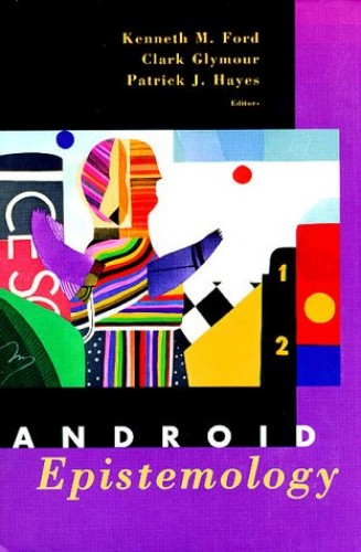Android Epistemology By Ken Ford