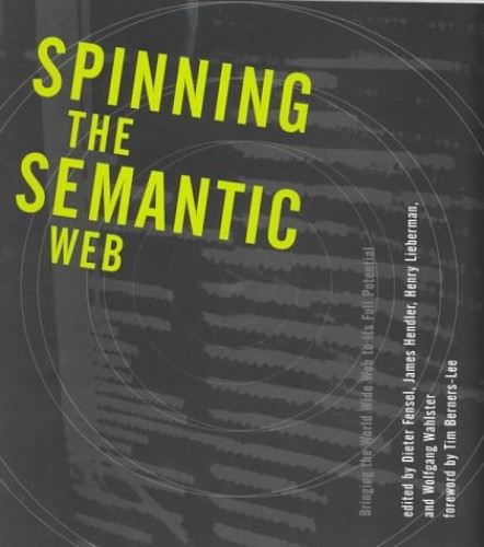 Spinning the Semantic Web: Bringing the World Wide Web to Its Full Potential by Dieter Fensel (Ifi - Next Web Generation Grp)