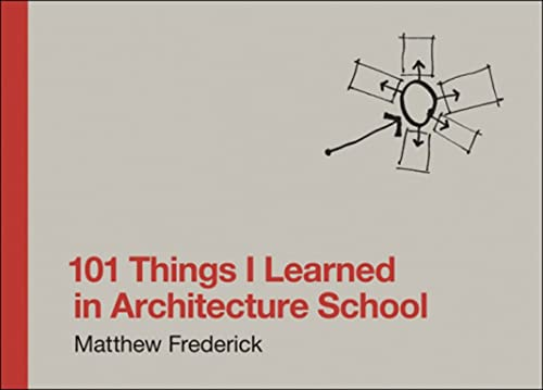 101 Things I Learned in Architecture School By Matthew Frederick (Registered Architect)