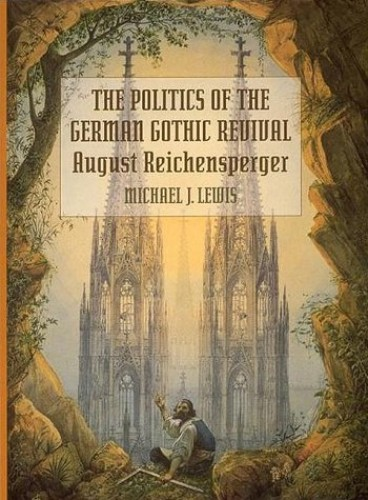The Politics of the German Gothic Revival By Michael J. Lewis