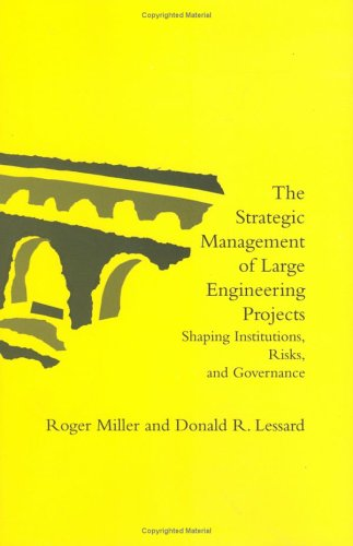 The Strategic Management of Large Engineering Projects By Roger Miller
