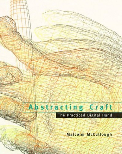 Abstracting Craft By Malcolm McCullough