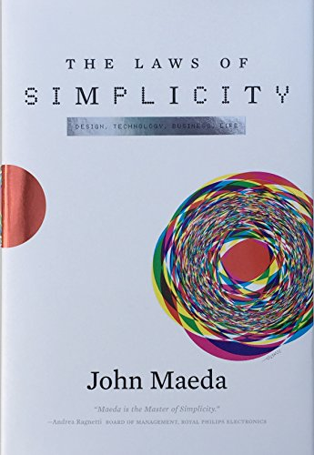 The Laws of Simplicity (Simplicity: Design, Technology, Business, Life) By John Maeda (Global Head, Computational Design and Inclusion, Automattic, Inc.)