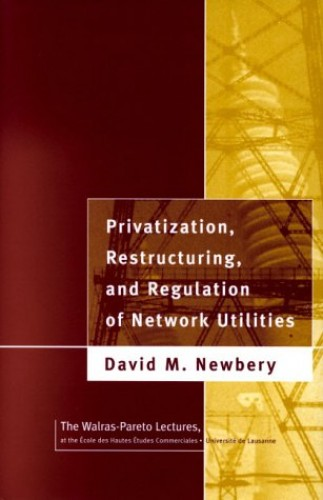 Privatization, Restructuring and Regulation of Network Utilities By David M.G. Newbery