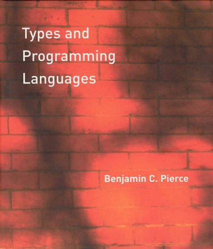 Types and Programming Languages (The MIT Press) By Benjamin C. Pierce (Professor, University of Pennsylvania)