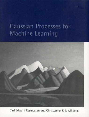 Gaussian Processes for Machine Learning By Carl Edward Rasmussen (University of Cambridge)