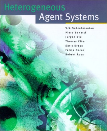 Heterogeneous Agent Systems By V. S. Subrahmanian