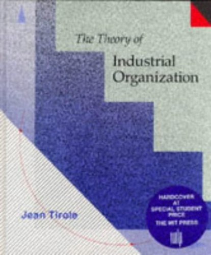 The Theory of Industrial Organization By Jean Tirole (Institut d'Economie Industrielle)