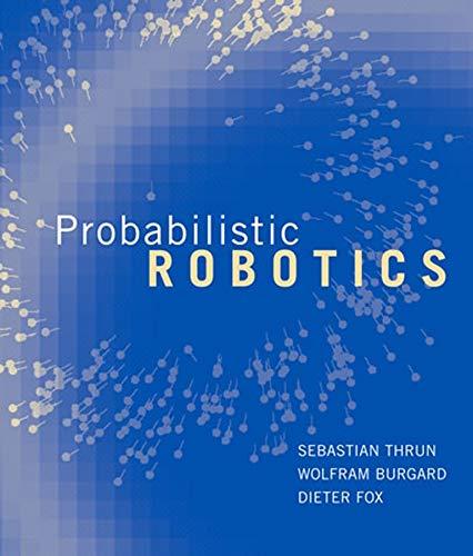 Probabilistic Robotics (Intelligent Robotics and Autonomous Agents series) By Sebastian Thrun