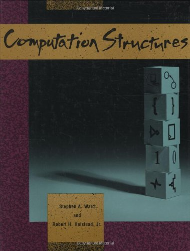 Computation Structures (MIT Electrical Engineering & Computer Science) (MIT Electrical Engineering and Computer Science) By Stephen A. Ward