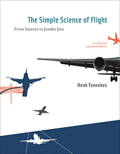 The Simple Science of Flight: From Insects to Jumbo Jets (The MIT Press) By Henk Tennekes (Emeritus Professor of Aeronautical Engineering)