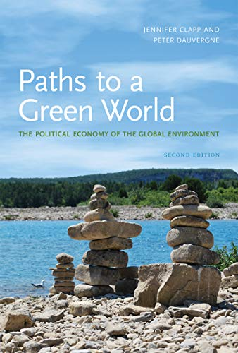 Paths to a Green World: The Political Economy of the Global Environment (The MIT Press) By Jennifer Clapp (CIGI Chair in International Governance and Professor of Environmental Studies, University of Waterloo)
