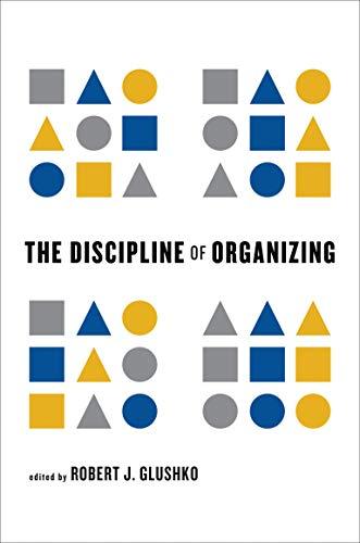 The Discipline of Organizing (The MIT Press) By Edited by Robert J. Glushko (Adjunct Full Professor, University of California at Berkeley)
