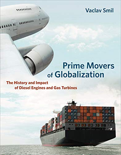 Prime Movers of Globalization By Vaclav Smil (Distinguished Professor Emeritus, University of Manitoba)
