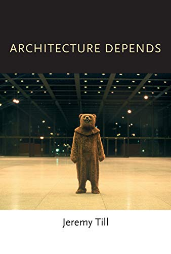 Architecture Depends by Jeremy Till (Head of Central Saint Martins, University of the Arts London)