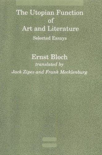The Utopian Function of Art and Literature By Ernst Bloch