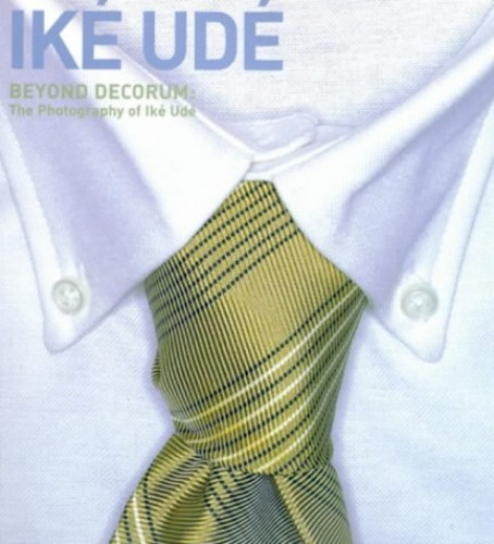 Beyond Decorum: The Photography of Ike Ude Edited by Mark H. C. Bessire