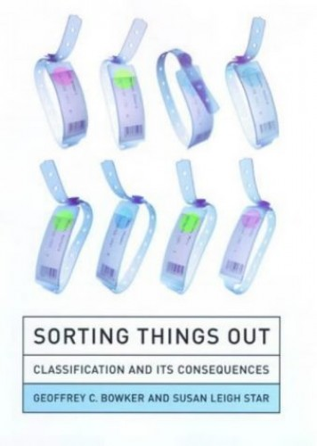 Sorting Things Out: Classification and Its Consequences (Inside Technology) By Geoffrey C. Bowker