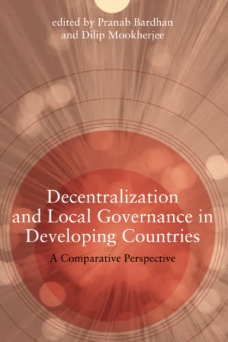 Decentralization and Local Governance in Developing Countries By Pranab Bardhan (Univ Of California)