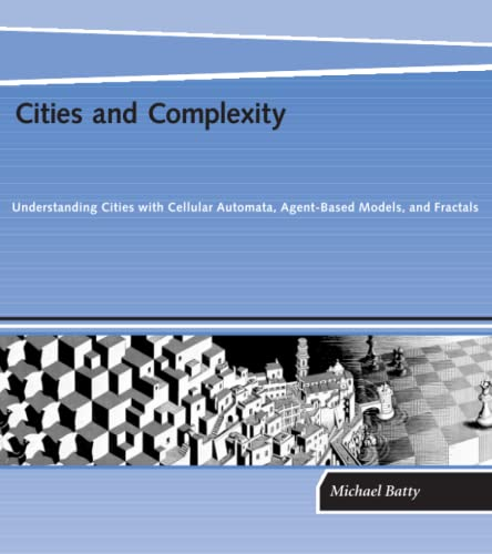 Cities and Complexity: Understanding Cities with Cellular Automata, Agent-Based Models, and Fractals (MIT Press) By Michael Batty (Bartlett Professor of Planning and Director of the Centre for Advanced Spatial Analysis (CASA), University College London)