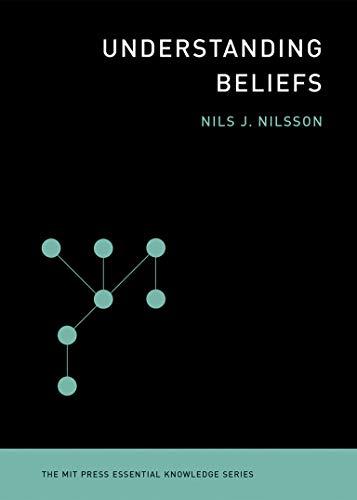 Understanding Beliefs By Nils J. Nilsson (Kumagai Professor of Engineering (Emeritus), Stanford University)