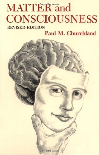 Matter and Consciousness: Contemporary Introduction to the Philosophy of Mind by Paul M. Churchland