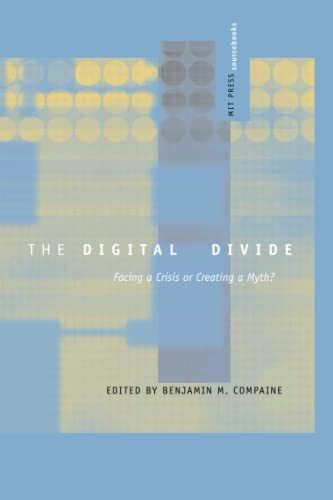 The Digital Divide: Facing a Crisis or Creating a Myth? (MIT Press Sourcebooks) By Edited by Benjamin M. Compaine