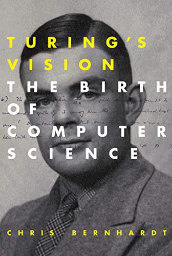 Turing's Vision: The Birth of Computer Science (The MIT Press) By Chris Bernhardt (Fairfield University)