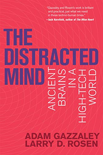 The Distracted Mind (MIT Press): Ancient Brains in a High-Tech World (The MIT Press) By Dr. Adam Gazzaley (Professor, University of California, San Francisco)