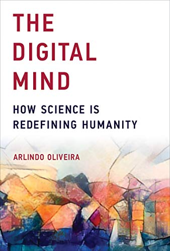 The Digital Mind (MIT Press): How Science Is Redefining Humanity (The MIT Press) By Arlindo L. Oliveira