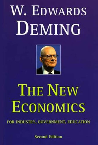 The New Economics for Industry, Government, Education By W. Edwards Deming (The W Edwards Deming Institute)