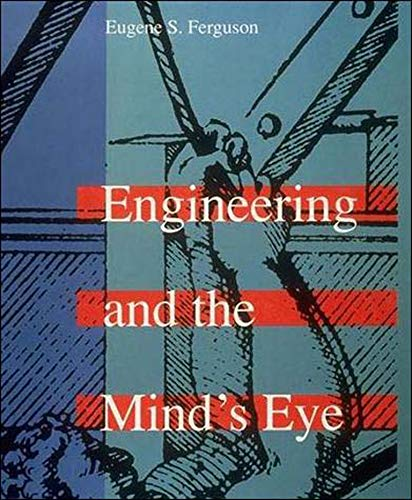Engineering and the Mind's Eye By Eugene S. Ferguson