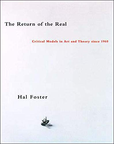 The Return of the Real: Art and Theory at the End of the Century: Avant-garde at the End of the Century (October Books) By Hal Foster (Princeton University)