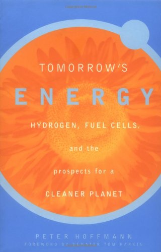 Tomorrows Energy: Hydrogen, Fuel Cells and the Prospects for a Cleaner Planet by Peter Hoffman