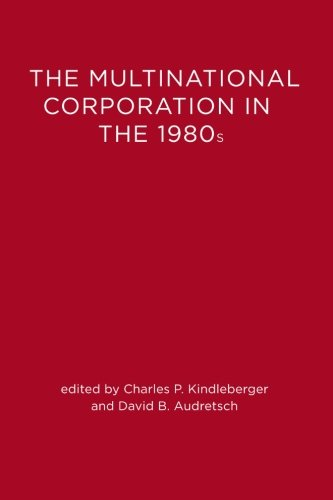 The Multinational Corporation in the 1980s By Edited by Charles Poor Kindleberger