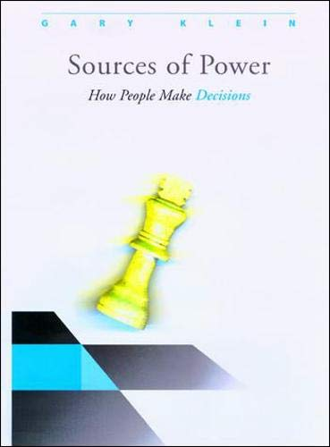 Sources of Power: How People Make Decisions By Gary A. Klein (Dr.)