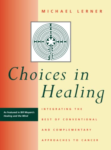 Choices in Healing: Integrating the Best of Conventional and Complementary Approaches by Michael A. Lerner