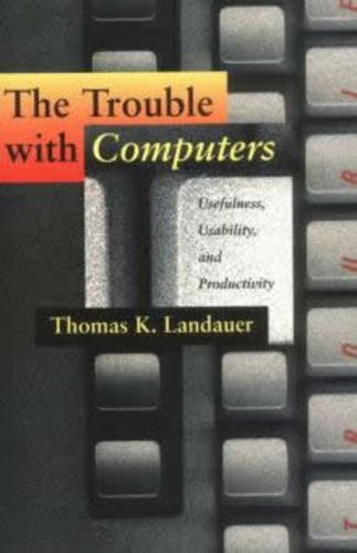 The Trouble with Computers By Thomas K. Landauer