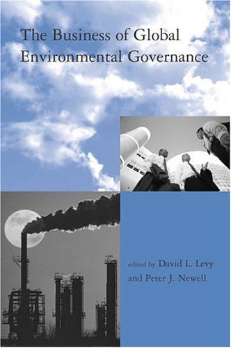 The Business of Global Environmental Governance By Edited by D.L. Levy