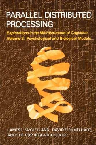 Parallel Distributed Processing, Vol. 2 (MIT Press): Explorations in the Microstructure of Cognition: Psychological and Biological Models v. 2 By David E. Rumelhart