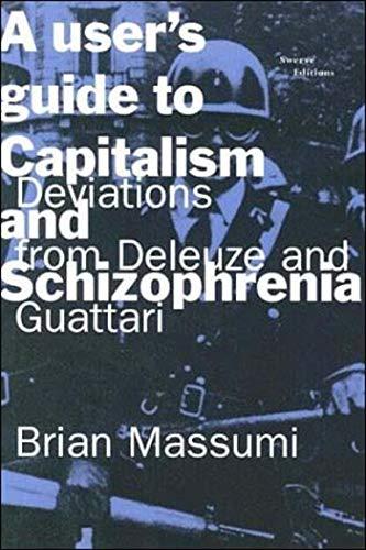 A User's Guide to Capitalism and Schizophrenia By Brian Massumi