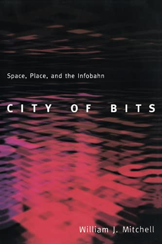 City of Bits: Space, Place, and the Infobahn: Space, Place and Infobahn (The MIT Press) By William J. Mitchell (MIT Smart Cities, E14-433D)