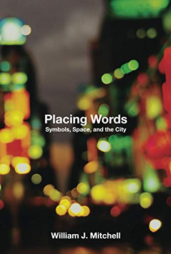 Placing Words By William J. Mitchell (MIT Smart Cities, E14-433D)
