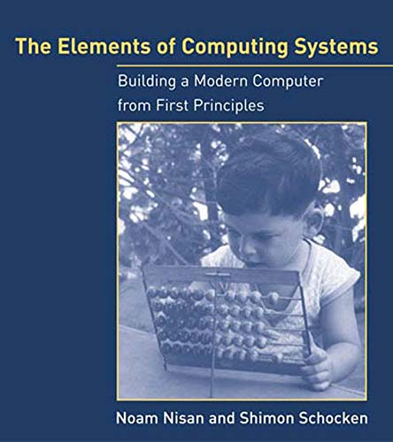 The Elements of Computing Systems By Noam Nisan (Hebrew University)